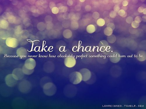 Go on, Take the Chance...